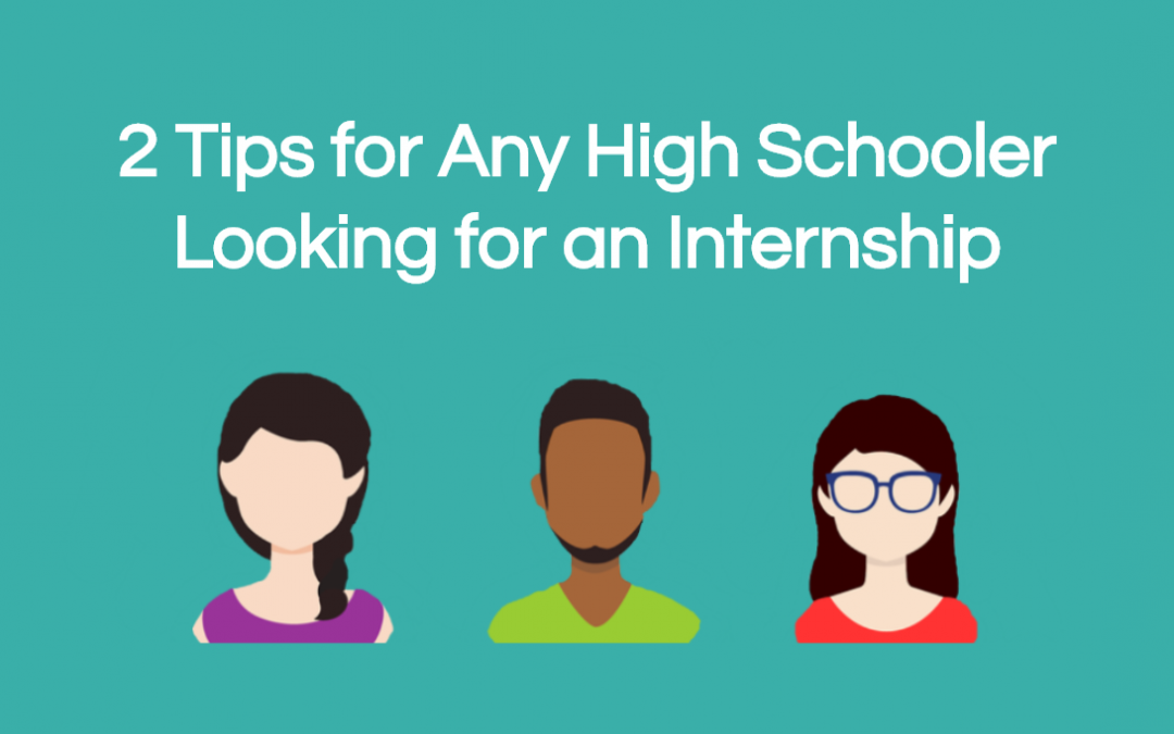 2 Tips for Any High Schooler Looking for an Internship