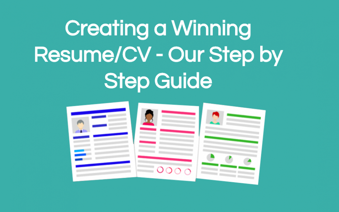 Creating a Winning Resume/CV – Our Step by Step Guide