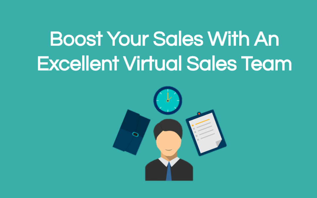 Boost Your Sales With An Excellent Virtual Sales Team